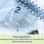 """Vortragsfolien """"Widersprüche und Zielkonflikte im Prozess der Arbeitszeitgestaltung"""""""